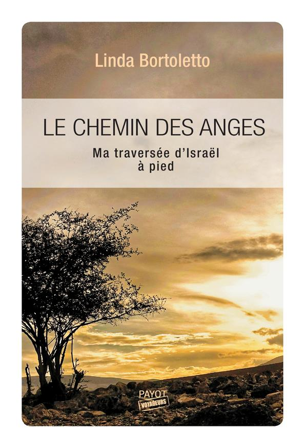 LE CHEMIN DES ANGES   MA TRAVERSEE D'ISRAEL A PIED
